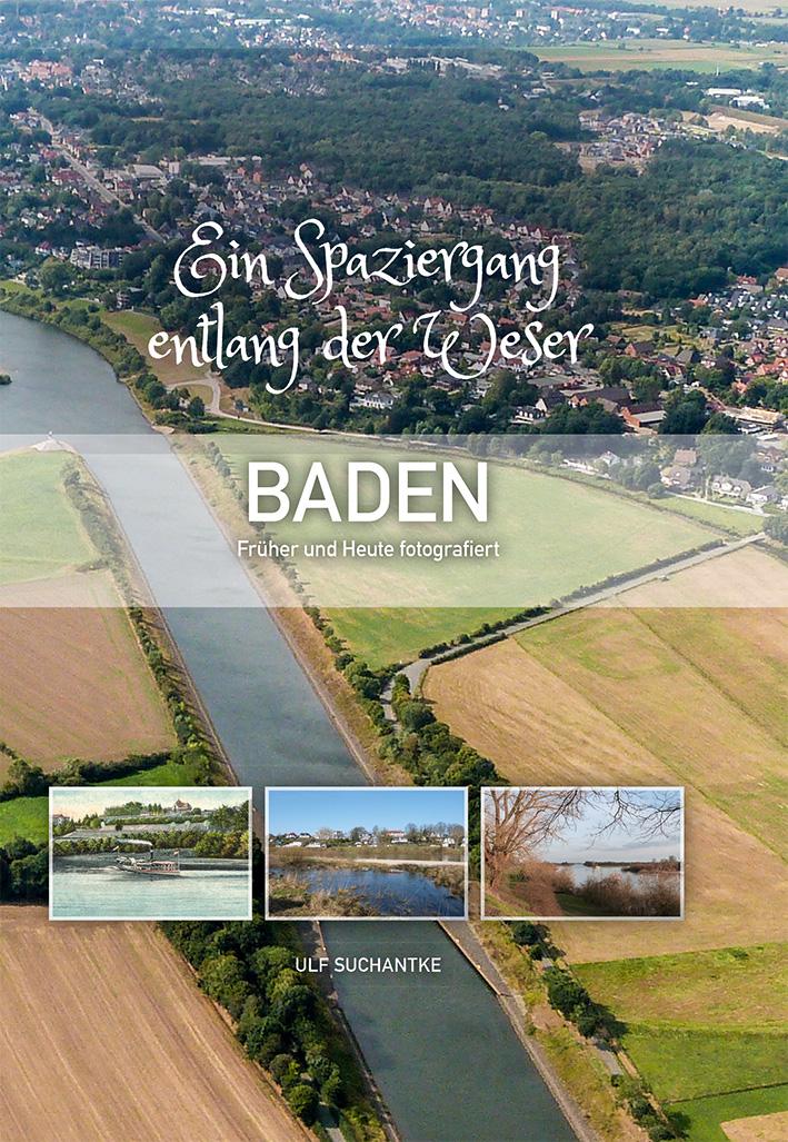 Ein Spaziergang entlang der Weser – Baden Früher und Heute fotografiert – Von Ulf Suchantke