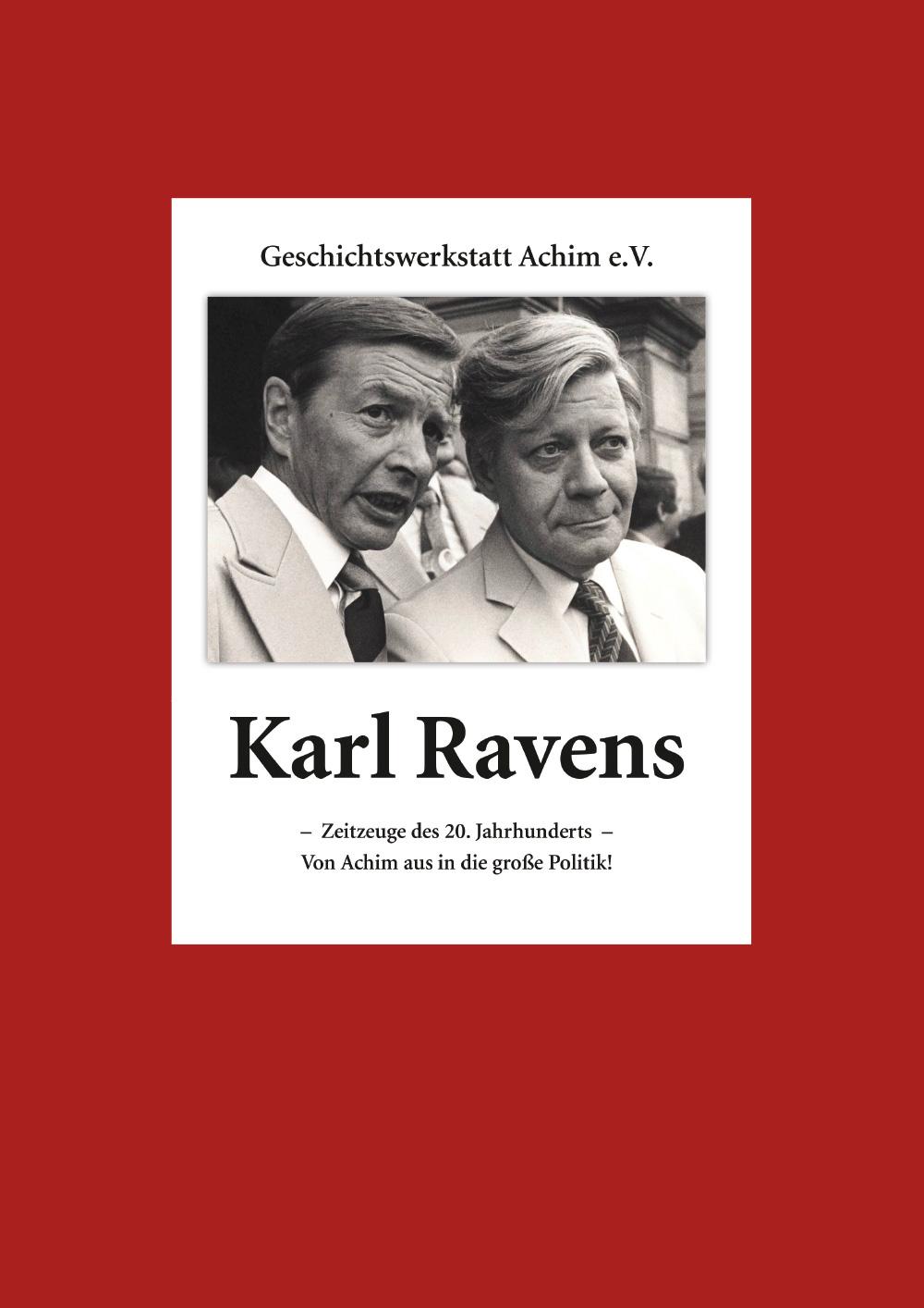Geschichtswerkstatt Achim e.V. – Karl Ravens – Zeitzeuge des 20. Jahrhunderts – Von Achim aus in die große Politik!